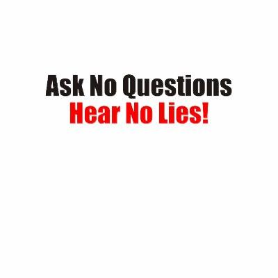 ask_no_questions_hear_no_lies_attitude_t_shirt-p235303249884280395s564_400.jpg